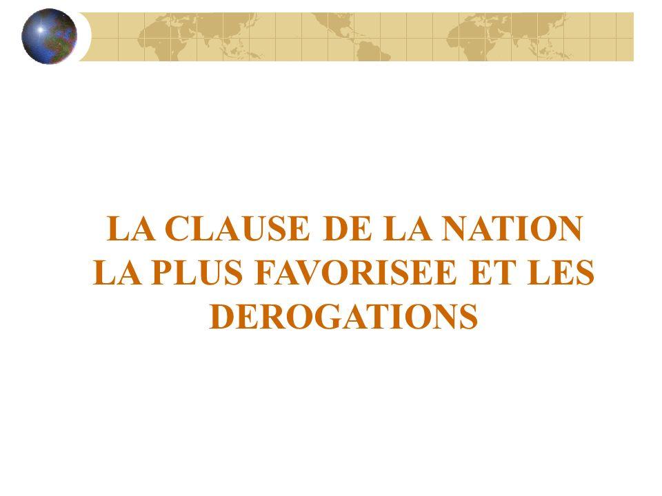 LA CLAUSE DE LA NATION LA PLUS FAVORISEE ET LES DEROGATIONS