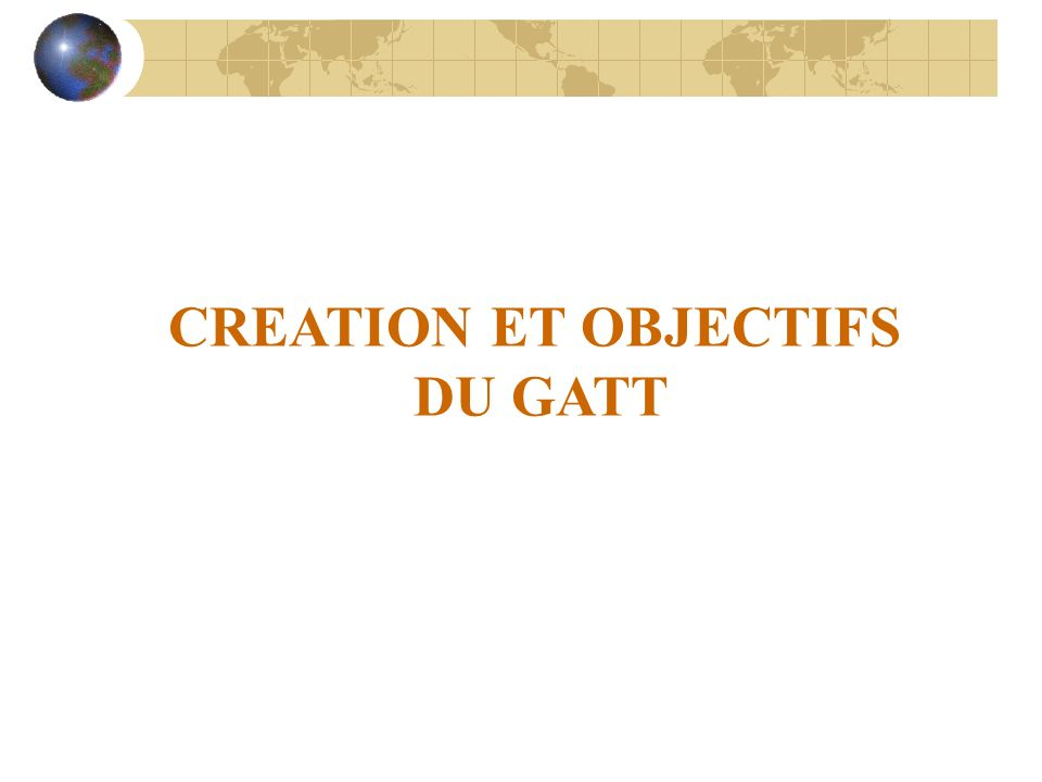 DU GATT A LOMC : LES DIFFERENTS CYCLES DE NEGOCIATION