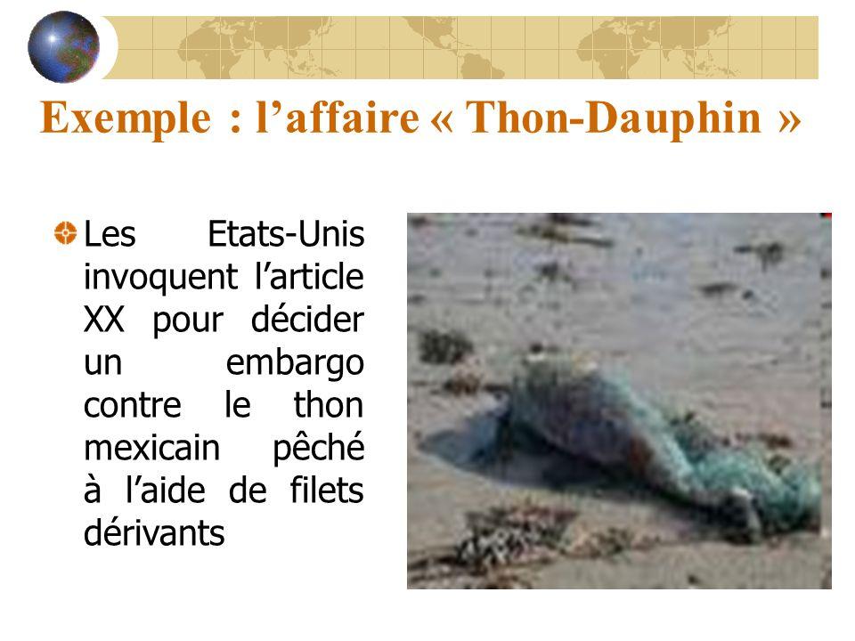 Exemple : laffaire « Thon-Dauphin » Les Etats-Unis invoquent larticle XX pour décider un embargo contre le thon mexicain pêché à laide de filets dérivants