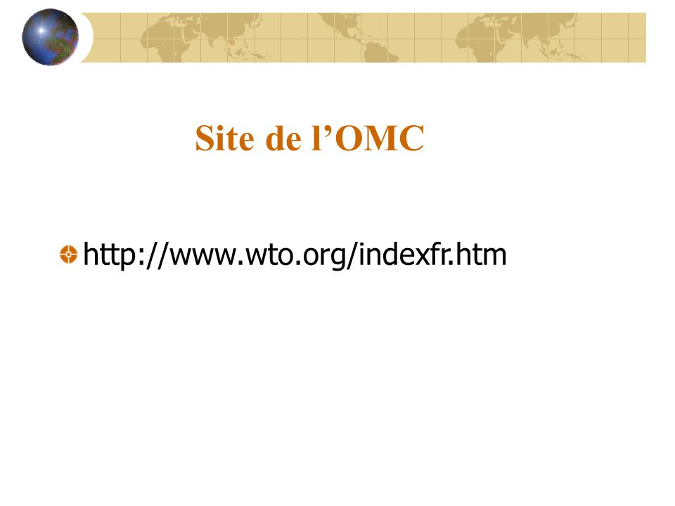 Site de lOMC http://www.wto.org/indexfr.htm