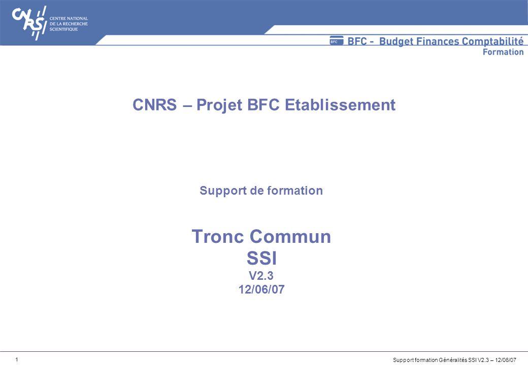 Support formation Généralités SSI V2.3 – 12/06/07 1 Support de formation Tronc Commun SSI V2.3 12/06/07 CNRS – Projet BFC Etablissement