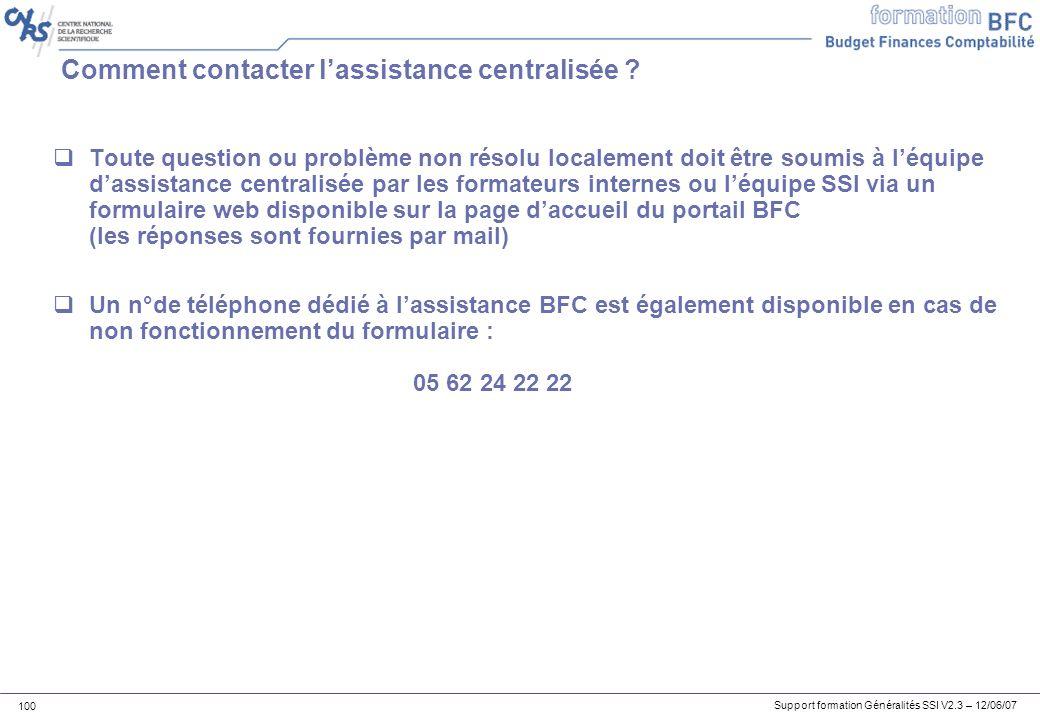 Support formation Généralités SSI V2.3 – 12/06/07 100 Comment contacter lassistance centralisée .