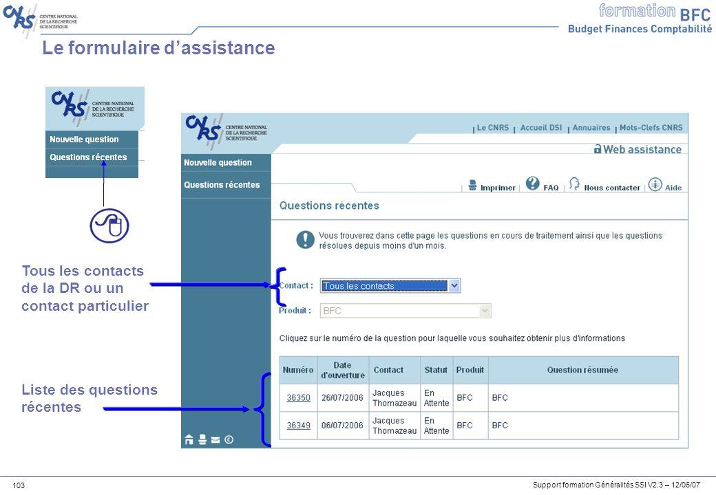 Support formation Généralités SSI V2.3 – 12/06/07 103 Le formulaire dassistance Liste des questions récentes Tous les contacts de la DR ou un contact particulier