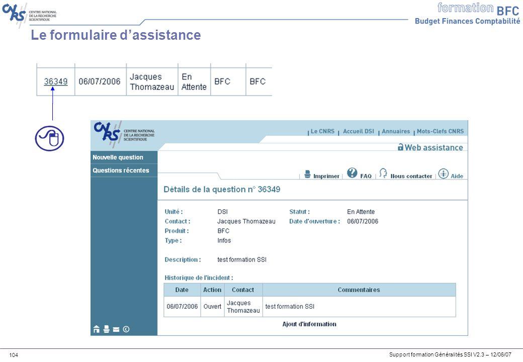 Support formation Généralités SSI V2.3 – 12/06/07 104 Le formulaire dassistance