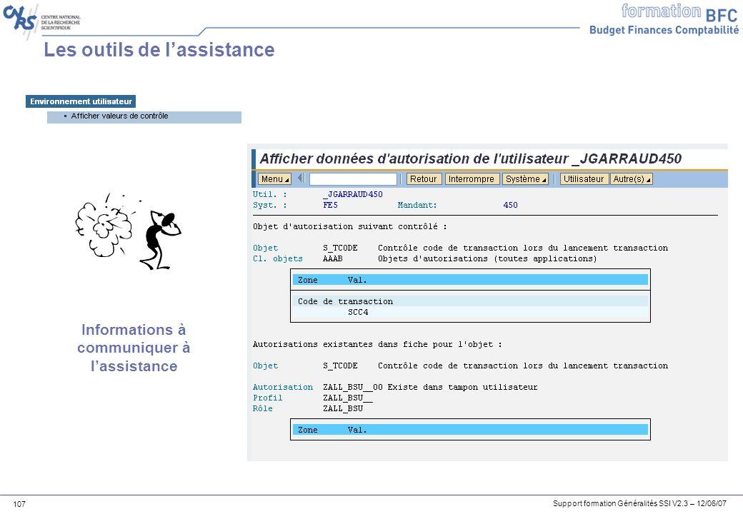 Support formation Généralités SSI V2.3 – 12/06/07 107 Les outils de lassistance Informations à communiquer à lassistance