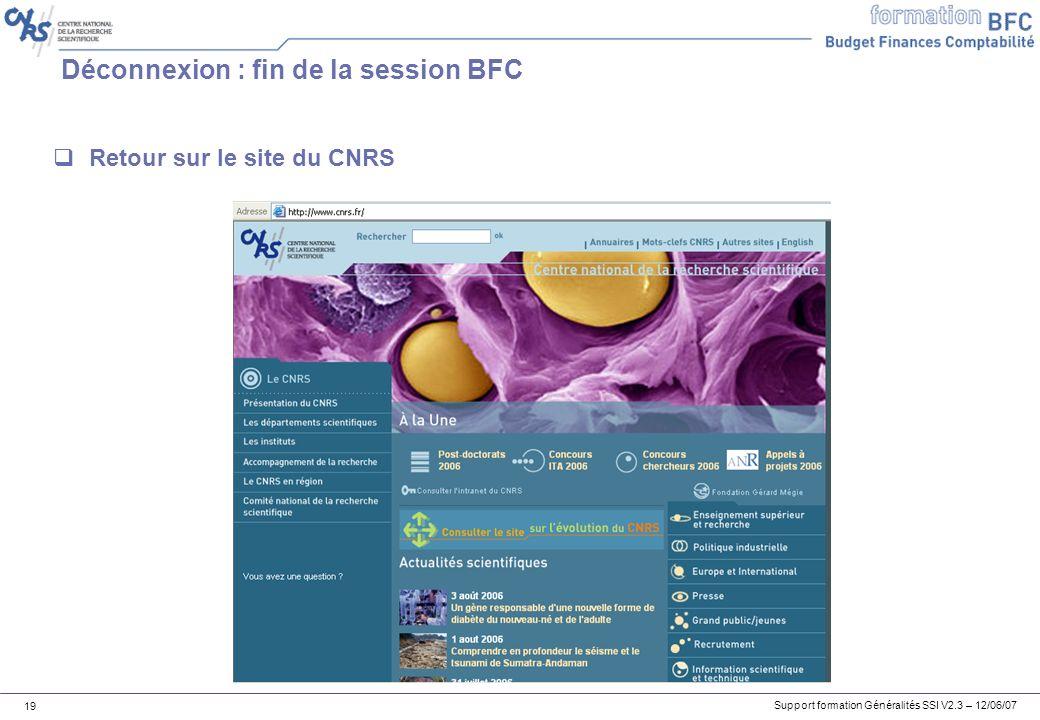 Support formation Généralités SSI V2.3 – 12/06/07 19 Déconnexion : fin de la session BFC Retour sur le site du CNRS