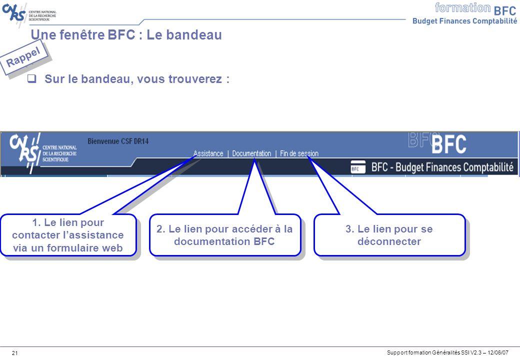 Support formation Généralités SSI V2.3 – 12/06/07 21 Une fenêtre BFC : Le bandeau Sur le bandeau, vous trouverez : 1.