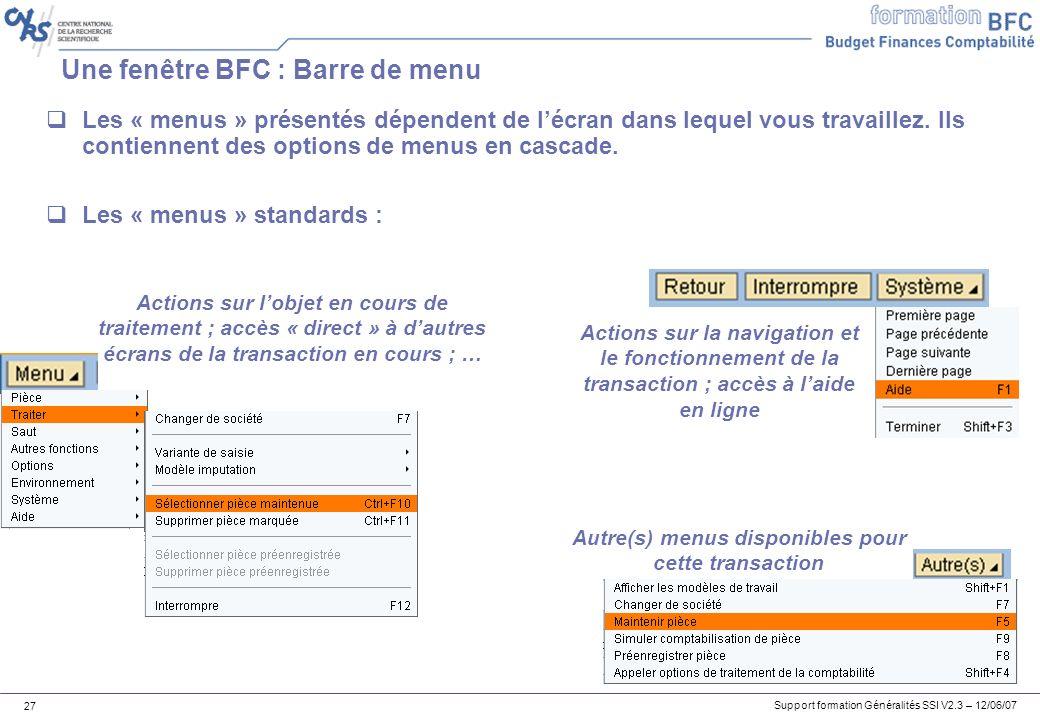 Support formation Généralités SSI V2.3 – 12/06/07 27 Les « menus » présentés dépendent de lécran dans lequel vous travaillez.