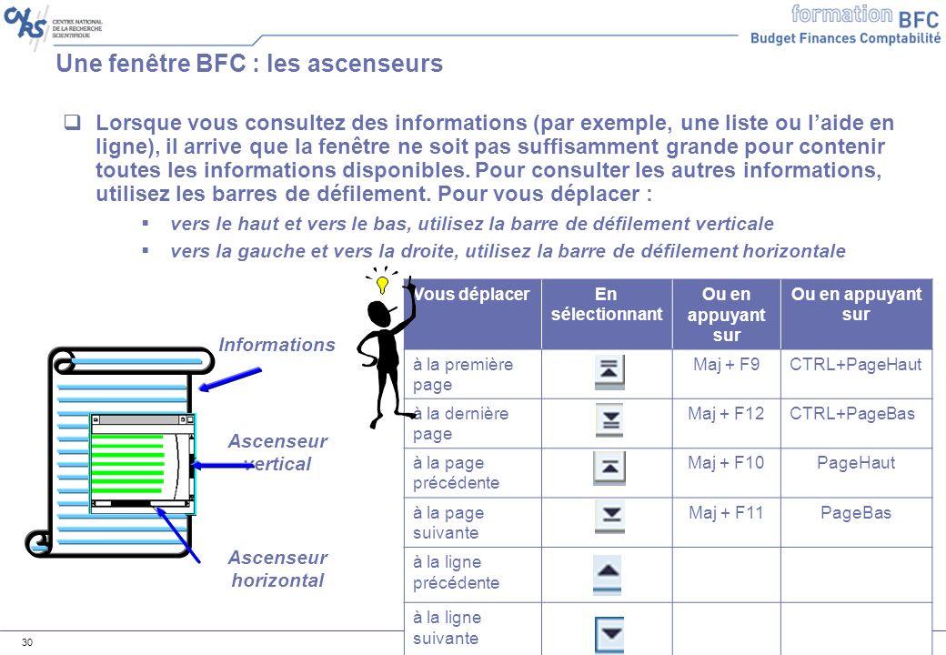 Support formation Généralités SSI V2.3 – 12/06/07 30 Une fenêtre BFC : les ascenseurs Lorsque vous consultez des informations (par exemple, une liste ou laide en ligne), il arrive que la fenêtre ne soit pas suffisamment grande pour contenir toutes les informations disponibles.
