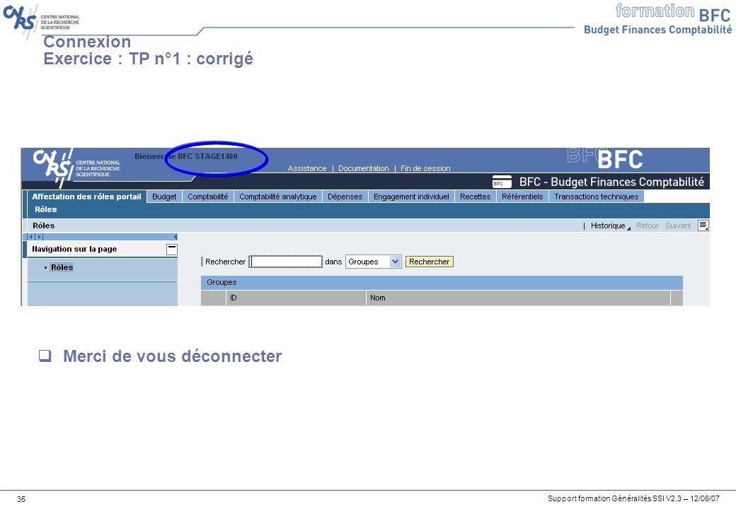 Support formation Généralités SSI V2.3 – 12/06/07 35 Connexion Exercice : TP n°1 : corrigé Merci de vous déconnecter