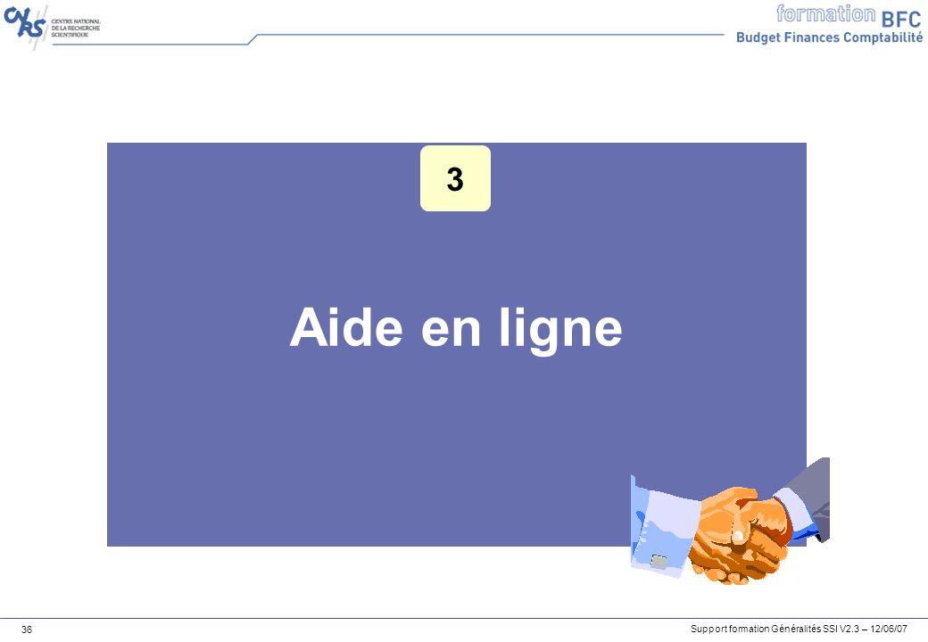 Support formation Généralités SSI V2.3 – 12/06/07 36 Aide en ligne 3
