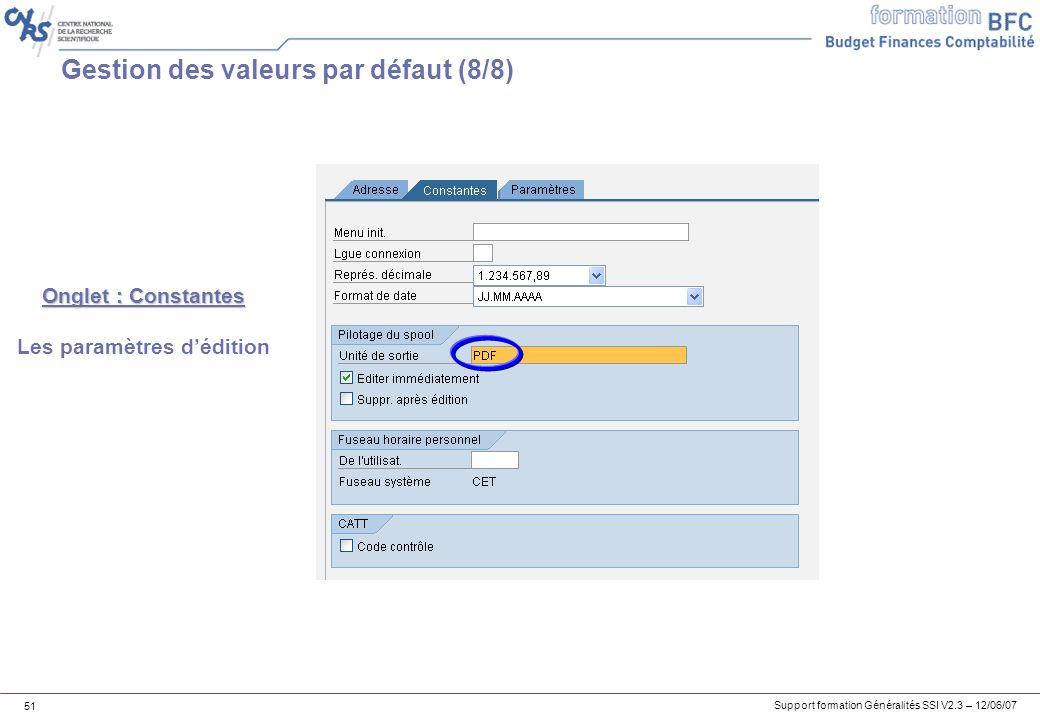 Support formation Généralités SSI V2.3 – 12/06/07 51 Gestion des valeurs par défaut (8/8) Onglet : Constantes Les paramètres dédition