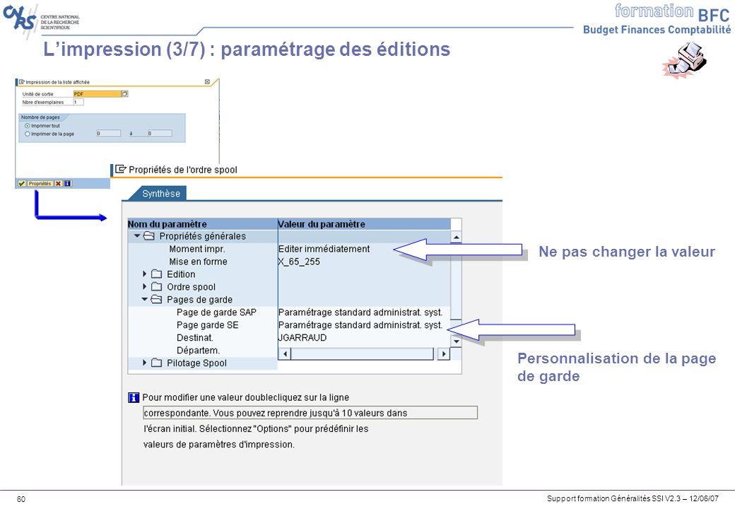 Support formation Généralités SSI V2.3 – 12/06/07 60 Limpression (3/7) : paramétrage des éditions Ne pas changer la valeur Personnalisation de la page de garde