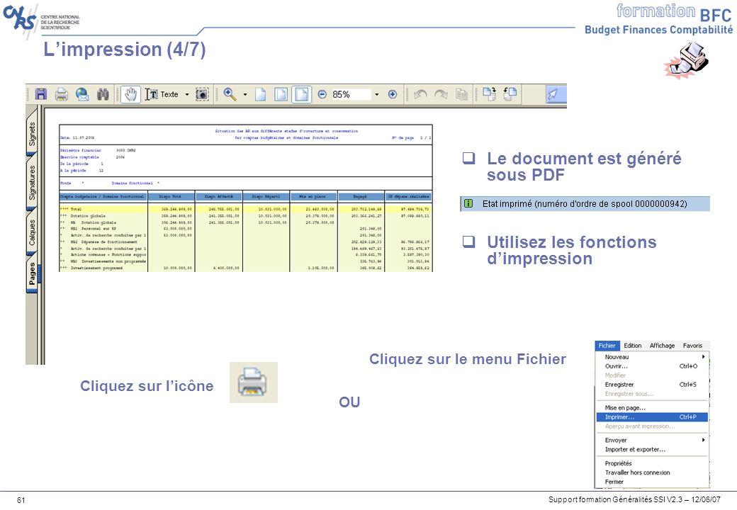 Support formation Généralités SSI V2.3 – 12/06/07 61 Limpression (4/7) Cliquez sur licône Cliquez sur le menu Fichier Le document est généré sous PDF Utilisez les fonctions dimpression OU