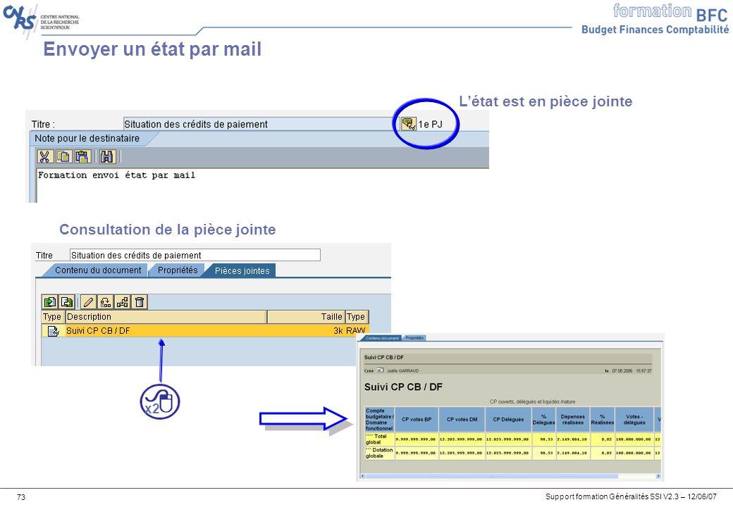 Support formation Généralités SSI V2.3 – 12/06/07 73 Envoyer un état par mail Létat est en pièce jointe Consultation de la pièce jointe x2