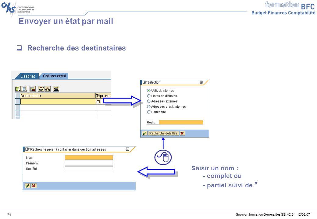 Support formation Généralités SSI V2.3 – 12/06/07 74 Envoyer un état par mail Recherche des destinataires Saisir un nom : - complet ou - partiel suivi de *