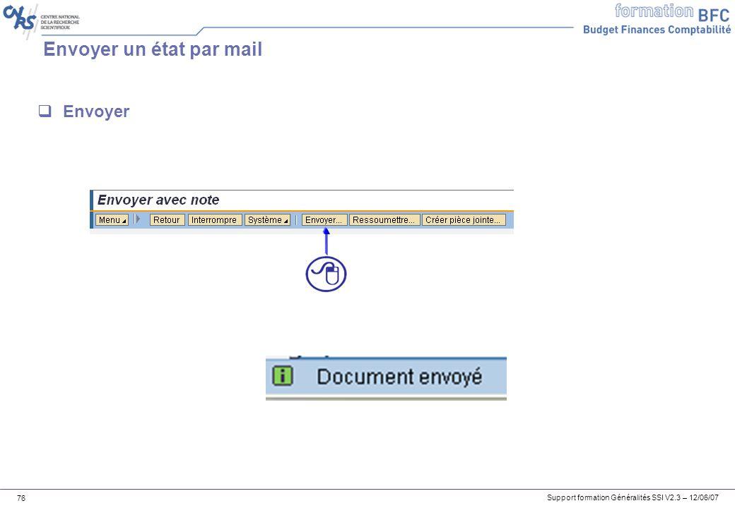 Support formation Généralités SSI V2.3 – 12/06/07 76 Envoyer un état par mail Envoyer