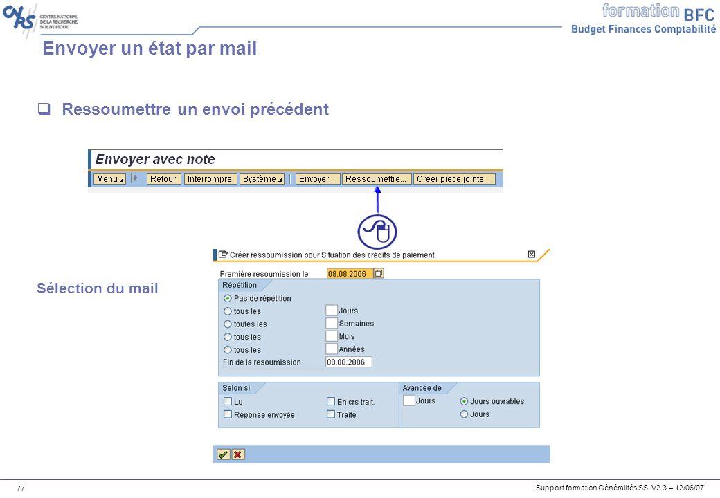 Support formation Généralités SSI V2.3 – 12/06/07 77 Envoyer un état par mail Ressoumettre un envoi précédent Sélection du mail