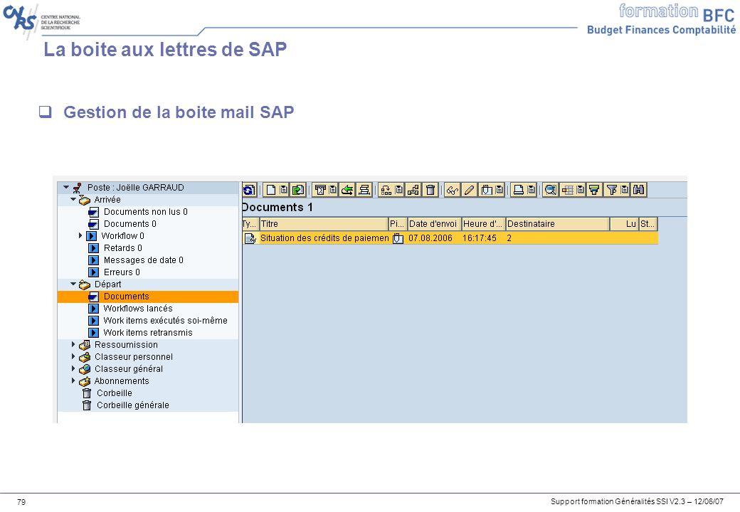 Support formation Généralités SSI V2.3 – 12/06/07 79 La boite aux lettres de SAP Gestion de la boite mail SAP