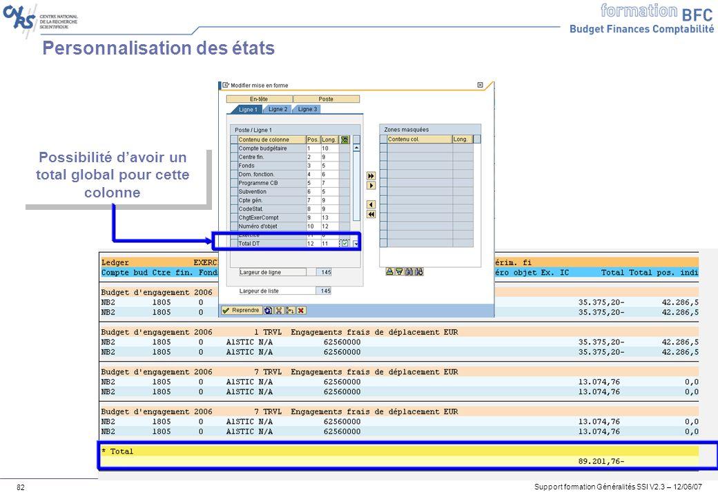 Support formation Généralités SSI V2.3 – 12/06/07 82 Personnalisation des états Possibilité davoir un total global pour cette colonne