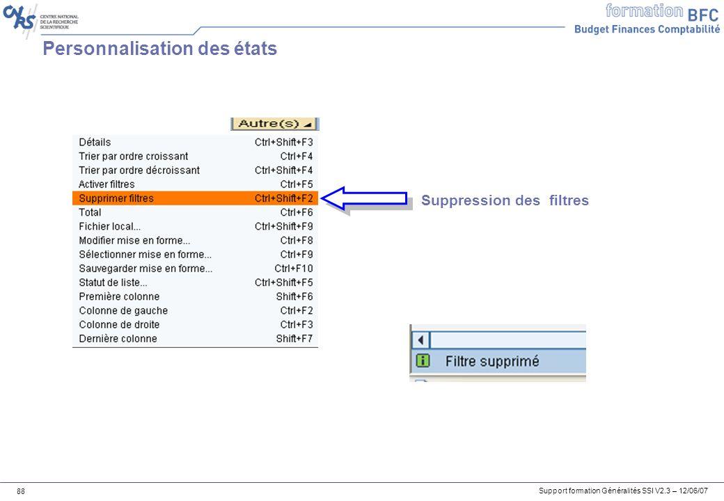 Support formation Généralités SSI V2.3 – 12/06/07 88 Personnalisation des états Suppression des filtres