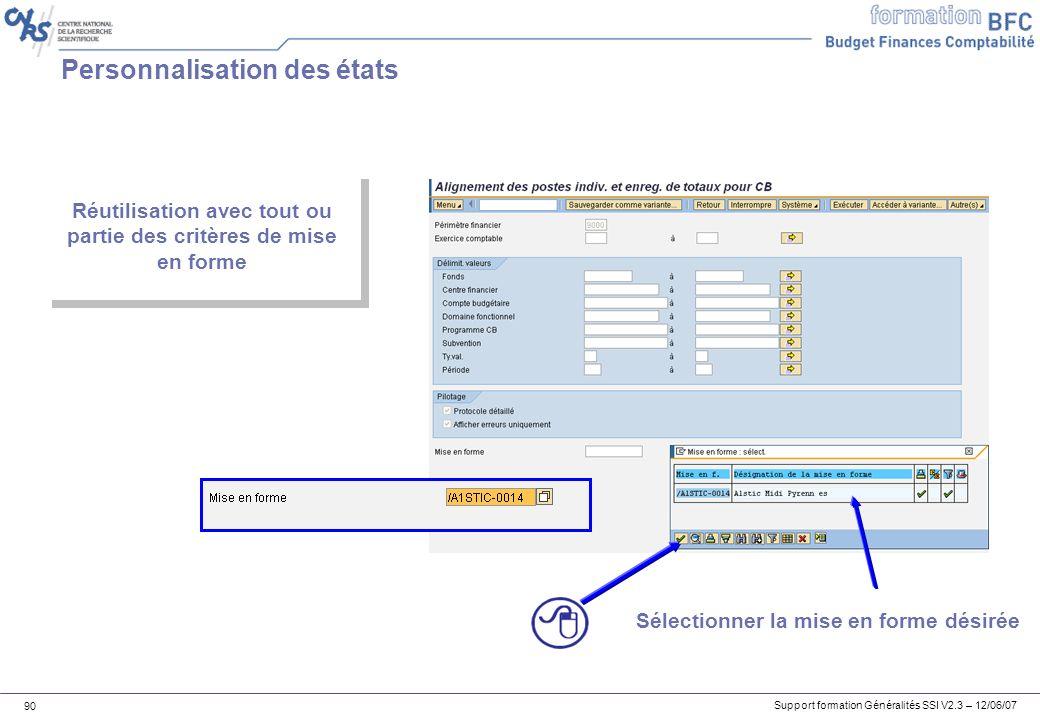 Support formation Généralités SSI V2.3 – 12/06/07 90 Personnalisation des états Réutilisation avec tout ou partie des critères de mise en forme Sélectionner la mise en forme désirée
