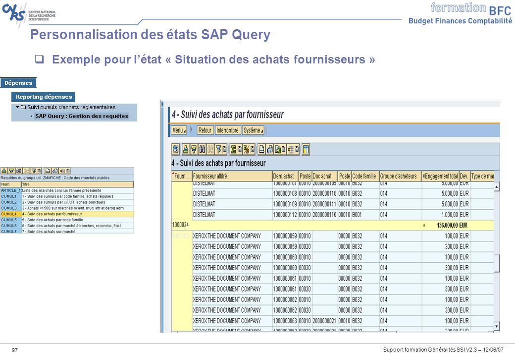 Support formation Généralités SSI V2.3 – 12/06/07 97 Personnalisation des états SAP Query Exemple pour létat « Situation des achats fournisseurs »