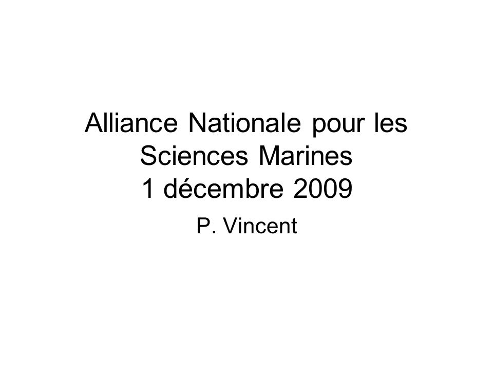 Alliance Nationale pour les Sciences Marines 1 décembre 2009 P. Vincent