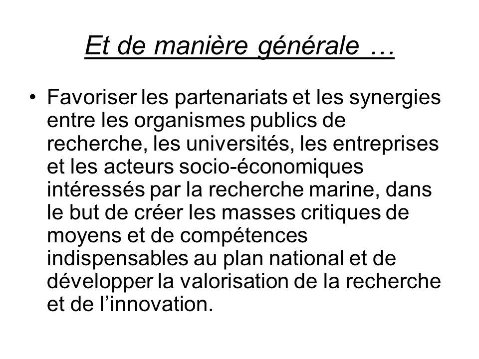 Et de manière générale … Favoriser les partenariats et les synergies entre les organismes publics de recherche, les universités, les entreprises et le