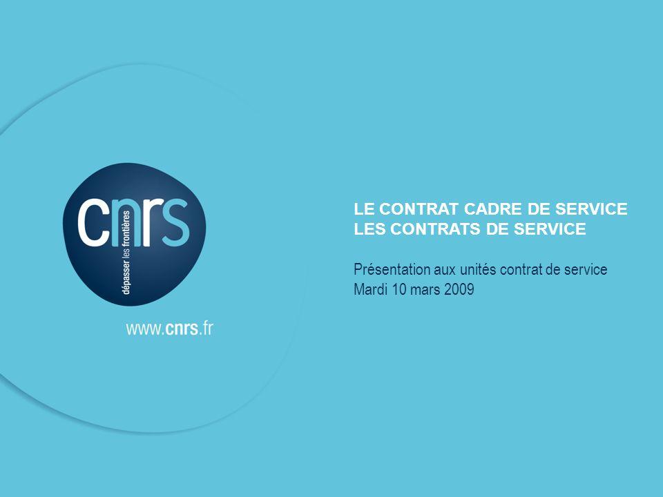 l Le contrat cadre de service & les contrats de service CNRS – présentation aux unités contrat de service du 10 mars 2009 P. 1 LE CONTRAT CADRE DE SER