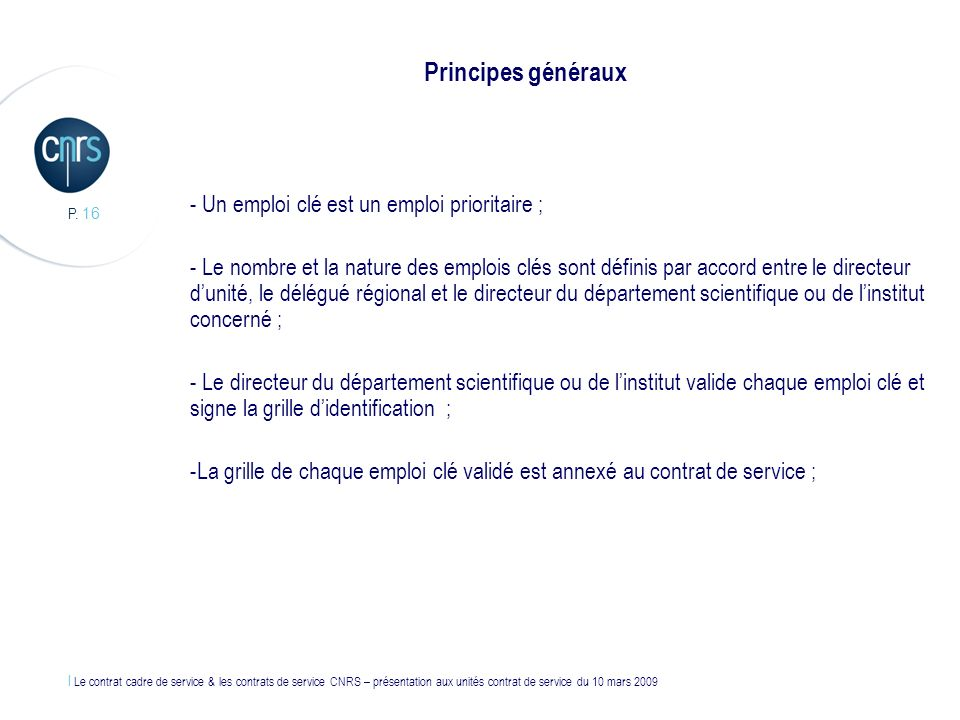 l Le contrat cadre de service & les contrats de service CNRS – présentation aux unités contrat de service du 10 mars 2009 P. 16 Principes généraux - U