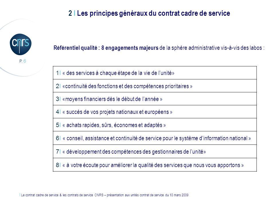l Le contrat cadre de service & les contrats de service CNRS – présentation aux unités contrat de service du 10 mars 2009 P. 6 Référentiel qualité : 8