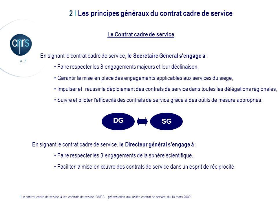 l Le contrat cadre de service & les contrats de service CNRS – présentation aux unités contrat de service du 10 mars 2009 P. 7 Le Contrat cadre de ser
