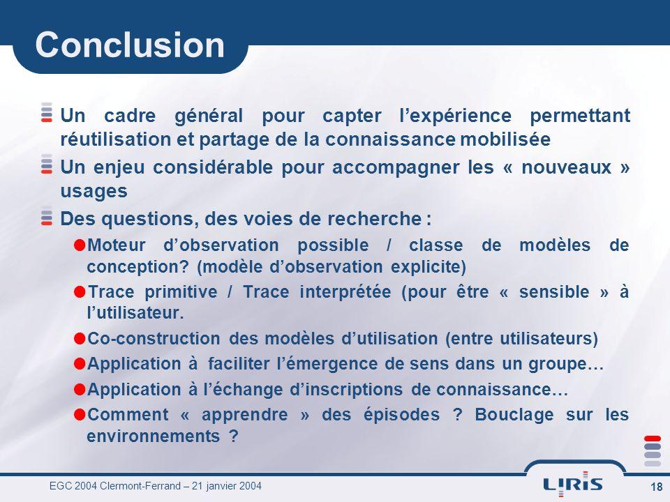 EGC 2004 Clermont-Ferrand – 21 janvier 2004 18 Conclusion Un cadre général pour capter lexpérience permettant réutilisation et partage de la connaissa