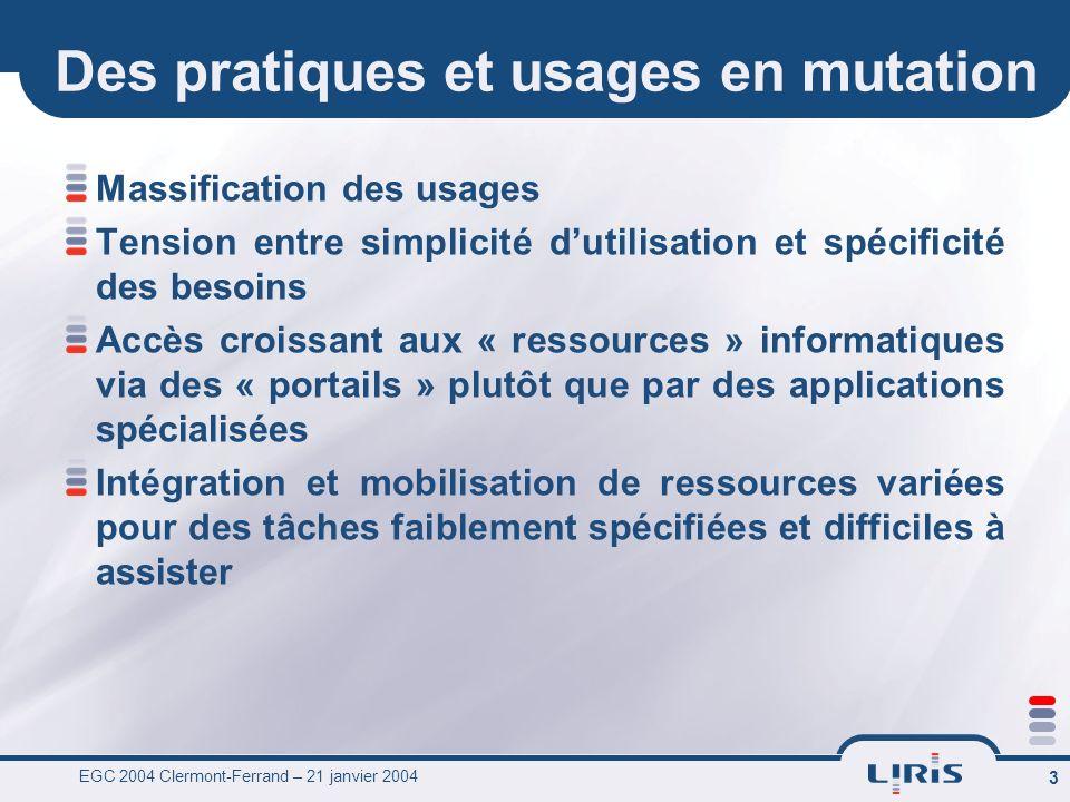 EGC 2004 Clermont-Ferrand – 21 janvier 2004 3 Des pratiques et usages en mutation Massification des usages Tension entre simplicité dutilisation et sp