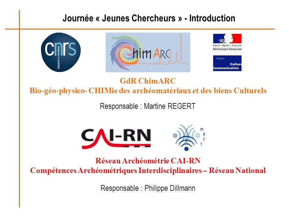 Journée « Jeunes Chercheurs » - Introduction GdR ChimARC Bio-géo-physico- CHIMie des archéomatériaux et des biens Culturels Responsable : Martine REGE