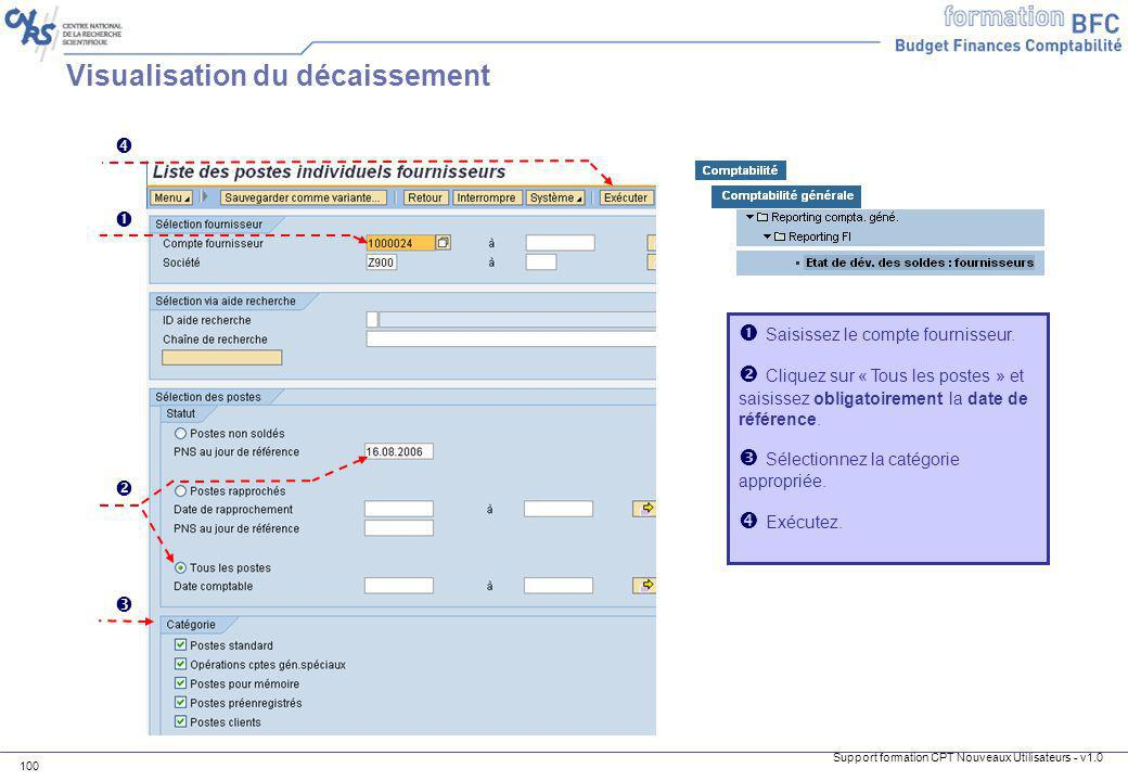 Support formation CPT Nouveaux Utilisateurs - v1.0 100 Saisissez le compte fournisseur. Cliquez sur « Tous les postes » et saisissez obligatoirement l