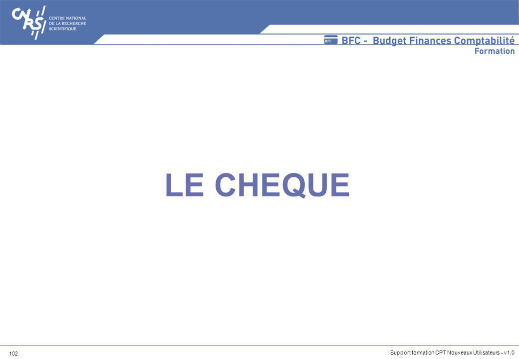 102 Support formation CPT Nouveaux Utilisateurs - v1.0 LE CHEQUE