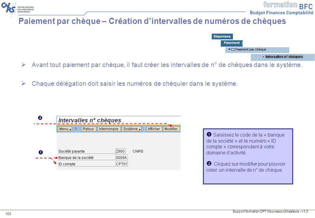 Support formation CPT Nouveaux Utilisateurs - v1.0 103 Paiement par chèque – Création dintervalles de numéros de chèques Avant tout paiement par chèqu