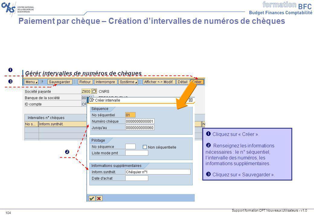 Support formation CPT Nouveaux Utilisateurs - v1.0 104 Paiement par chèque – Création dintervalles de numéros de chèques Cliquez sur « Créer ». Rensei