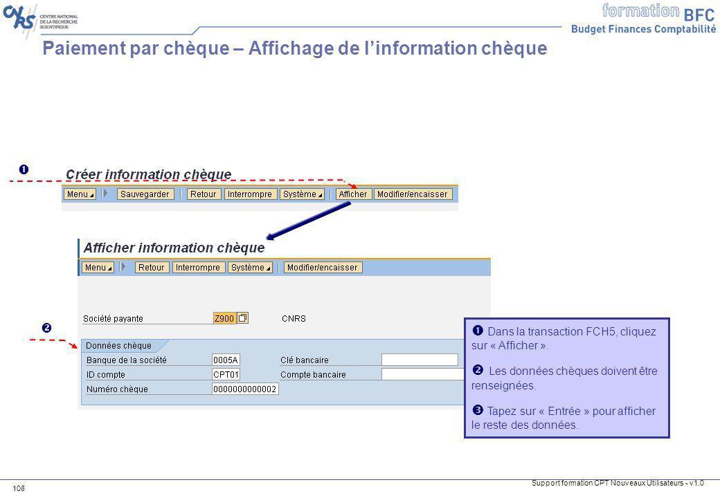 Support formation CPT Nouveaux Utilisateurs - v1.0 108 Dans la transaction FCH5, cliquez sur « Afficher ». Les données chèques doivent être renseignée