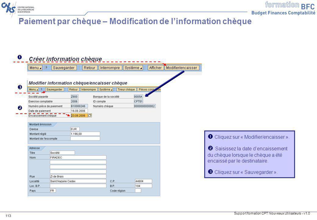 Support formation CPT Nouveaux Utilisateurs - v1.0 113 Cliquez sur « Modifier/encaisser ». Saisissez la date dencaissement du chèque lorsque le chèque
