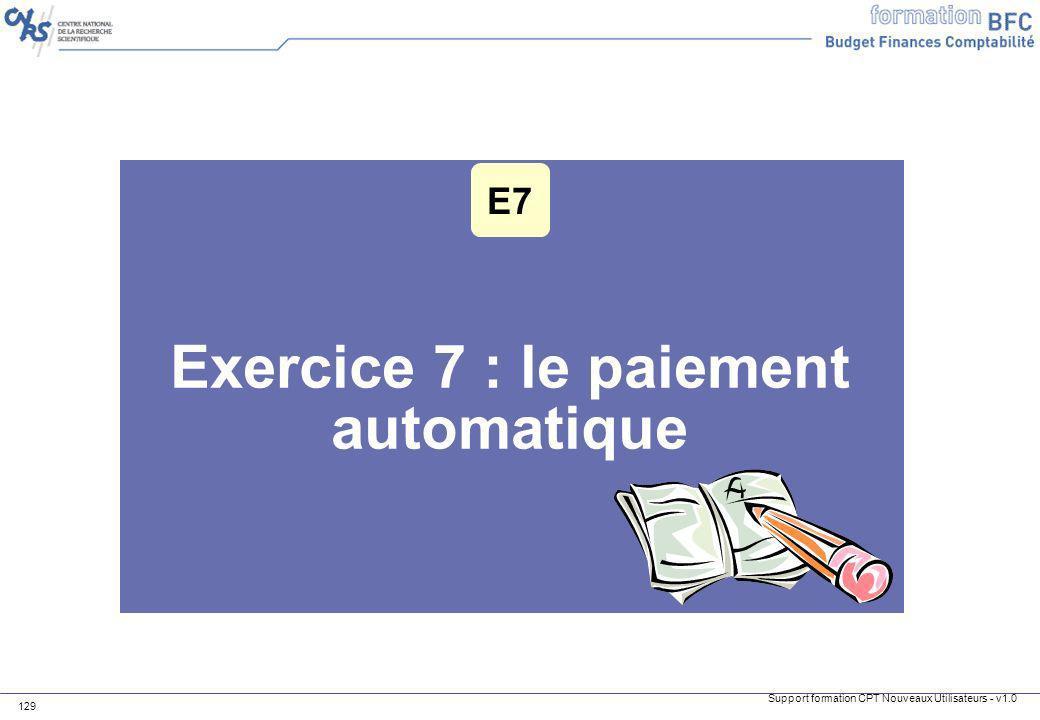 Support formation CPT Nouveaux Utilisateurs - v1.0 129 Exercice 7 : le paiement automatique E7