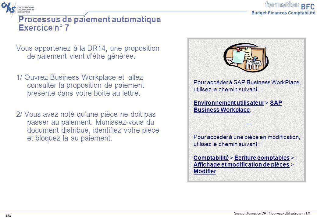 Support formation CPT Nouveaux Utilisateurs - v1.0 130 Pour accéder à SAP Business WorkPlace, utilisez le chemin suivant : Environnement utilisateur >
