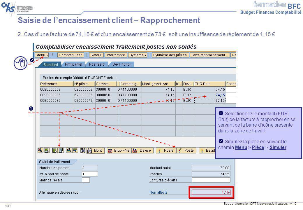 Support formation CPT Nouveaux Utilisateurs - v1.0 139 Saisie de lencaissement client – Rapprochement Sélectionnez le montant (EUR Brut) de la facture