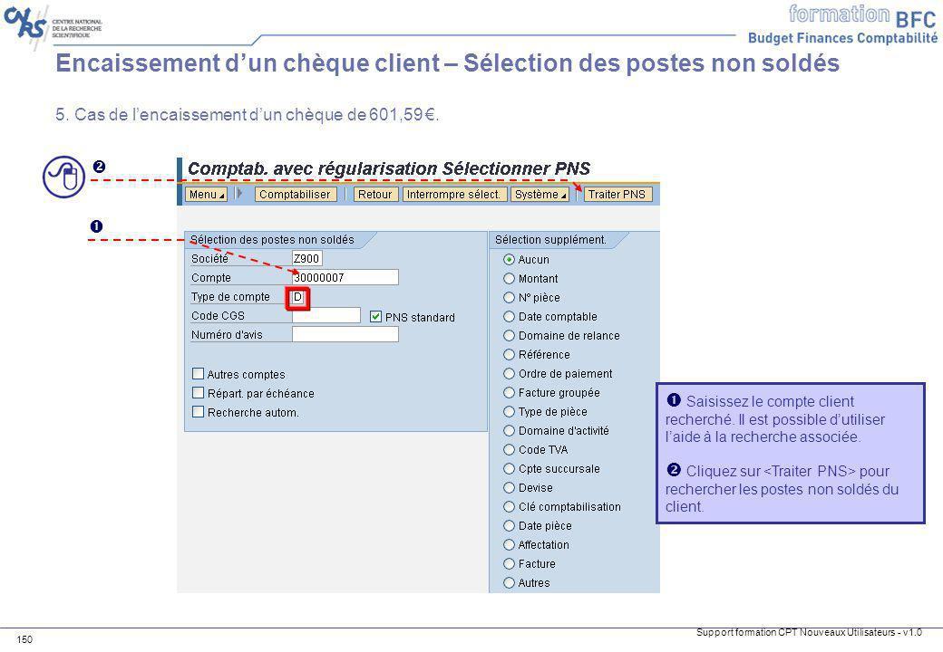 Support formation CPT Nouveaux Utilisateurs - v1.0 150 Saisissez le compte client recherché. Il est possible dutiliser laide à la recherche associée.