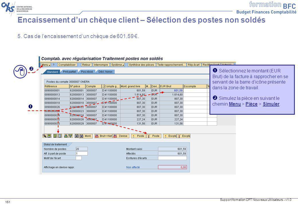 Support formation CPT Nouveaux Utilisateurs - v1.0 151 Sélectionnez le montant (EUR Brut) de la facture à rapprocher en se servant de la barre dicône