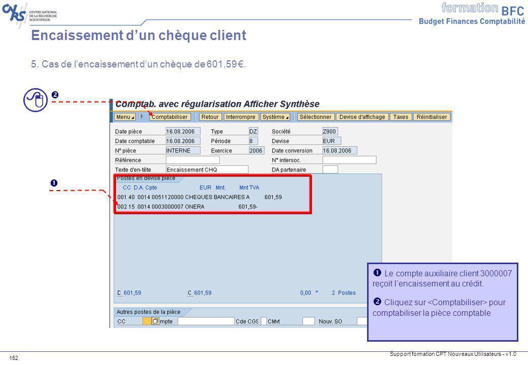Support formation CPT Nouveaux Utilisateurs - v1.0 152 Le compte auxiliaire client 3000007 reçoit lencaissement au crédit. Cliquez sur pour comptabili