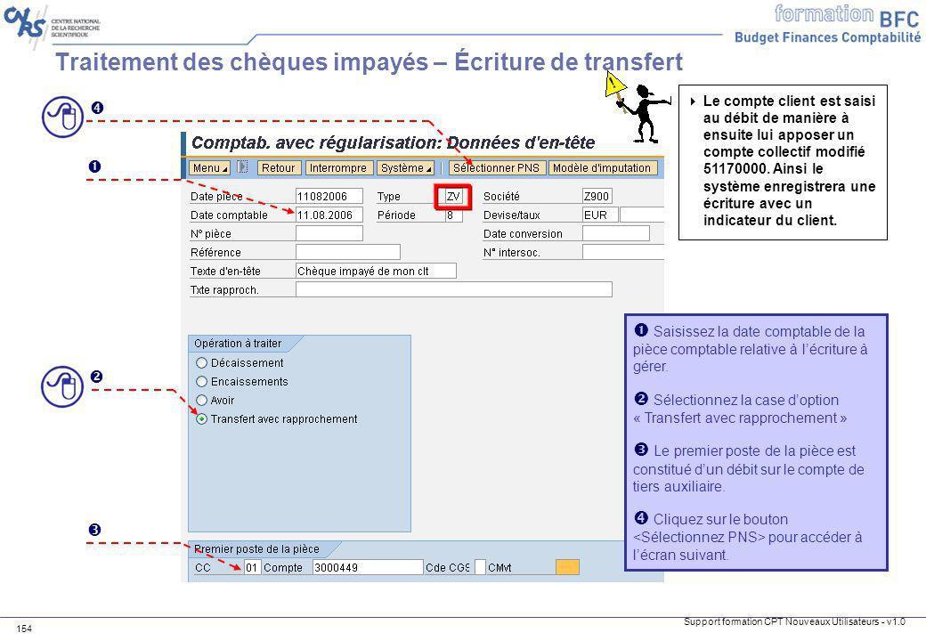 Support formation CPT Nouveaux Utilisateurs - v1.0 154 Traitement des chèques impayés – Écriture de transfert Saisissez la date comptable de la pièce