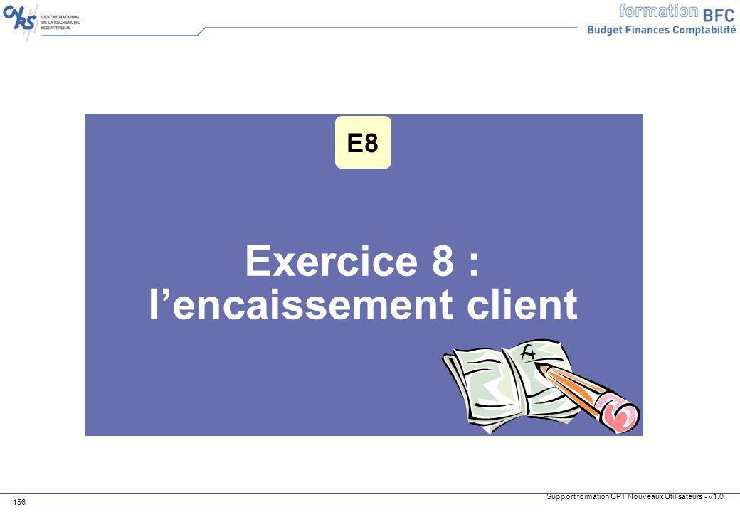 Support formation CPT Nouveaux Utilisateurs - v1.0 156 Exercice 8 : lencaissement client E8